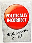 POLITICALLY INCORRECT AND PROUD