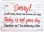 SORRY TODAY IS NOT YOUR DAY