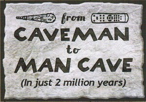 CAVE MAN TO MANCAVE